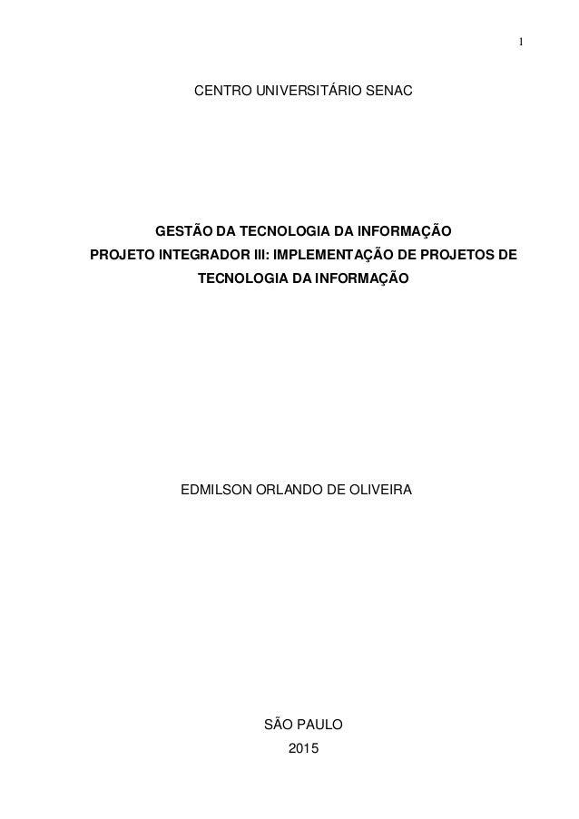 1 CENTRO UNIVERSITÁRIO SENAC GESTÃO DA TECNOLOGIA DA INFORMAÇÃO PROJETO INTEGRADOR III: IMPLEMENTAÇÃO DE PROJETOS DE TECNO...