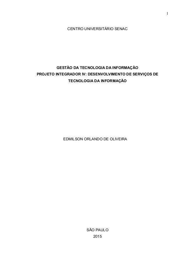 1 CENTRO UNIVERSITÁRIO SENAC GESTÃO DA TECNOLOGIA DA INFORMAÇÃO PROJETO INTEGRADOR IV: DESENVOLVIMENTO DE SERVIÇOS DE TECN...