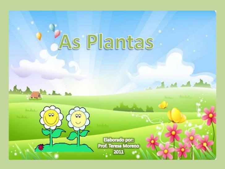 As Plantas<br />Elaborado por: <br />Prof. Teresa Moreno<br />2011<br />