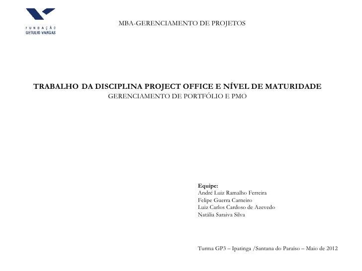 MBA-GERENCIAMENTO DE PROJETOSTRABALHO DA DISCIPLINA PROJECT OFFICE E NÍVEL DE MATURIDADE               GERENCIAMENTO DE PO...