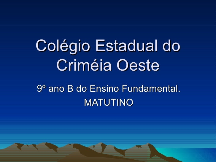 Colégio Estadual do Criméia Oeste 9º ano B do Ensino Fundamental. MATUTINO