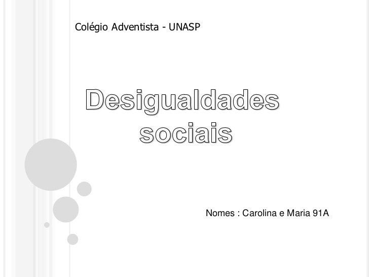 ColégioAdventista - UNASP<br />Desigualdades <br />sociais<br />Nomes : Carolina e Maria 91A<br />