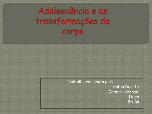 Trabalho realizado por: Fabio Duarte Gabriel Afonso Hugo Bruna