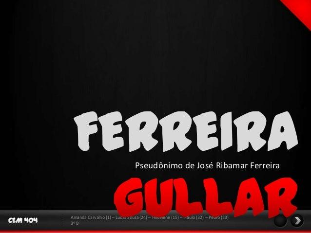FERREIRA                        Pseudônimo de José Ribamar FerreiraAmanda Carvalho (1) – Lucas Sousa (24) – Hilkelene (15)...