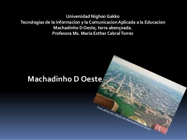 Universidad Nighon GakkoTecnologías de la Informacíon y la Comunicacíon Aplicada a la Educacíon                Machadinho ...