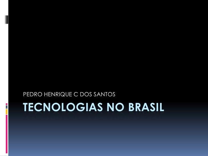 PEDRO HENRIQUE C DOS SANTOS  TECNOLOGIAS NO BRASIL
