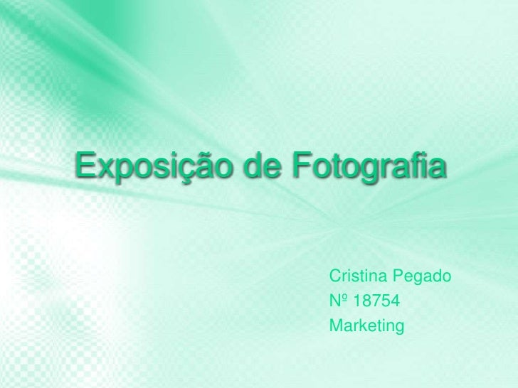Exposição de Fotografia <br />Cristina Pegado<br />Nº 18754<br />Marketing<br />