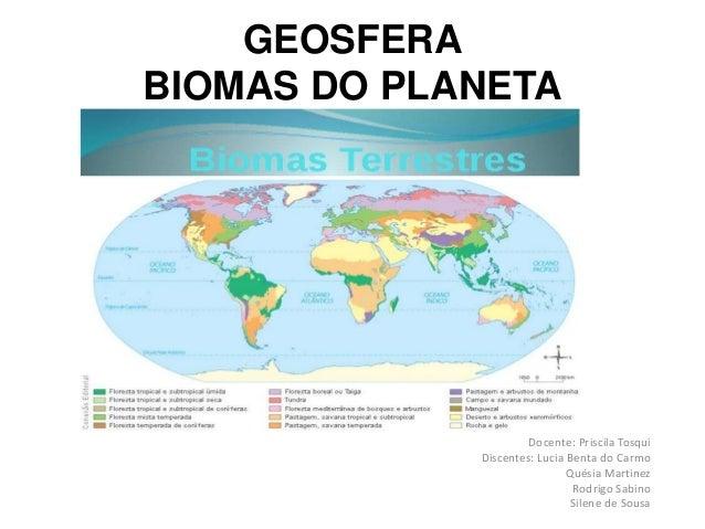 GEOSFERA BIOMAS DO PLANETA Docente: Priscila Tosqui Discentes: Lucia Benta do Carmo Quésia Martinez Rodrigo Sabino Silene ...