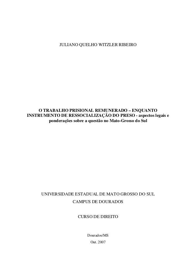 JULIANO QUELHO WITZLER RIBEIRO O TRABALHO PRISIONAL REMUNERADO – ENQUANTO INSTRUMENTO DE RESSOCIALIZAÇÃO DO PRESO - aspect...