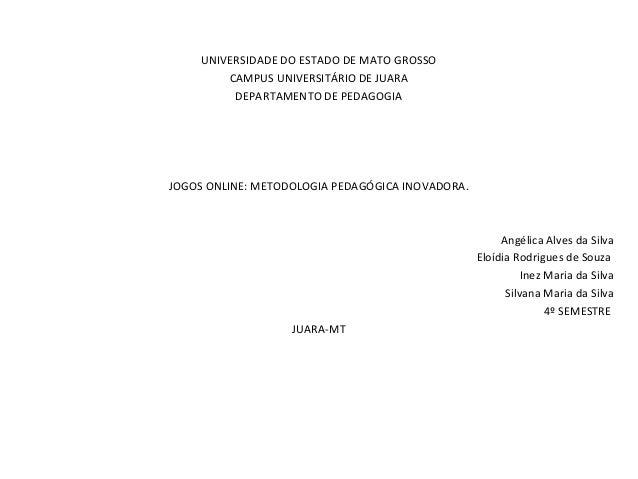 UNIVERSIDADE DO ESTADO DE MATO GROSSO CAMPUS UNIVERSITÁRIO DE JUARA DEPARTAMENTO DE PEDAGOGIA     JOGOS ONLINE: METOD...