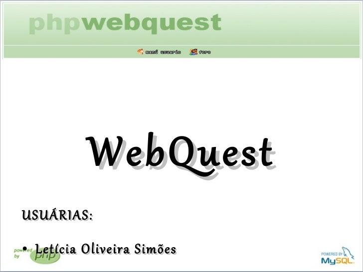 <ul><li>WebQuest </li></ul><ul><li>USUÁRIAS: </li></ul><ul><li>Letícia Oliveira Simões  </li></ul><ul><li>Mireli Oliveira ...