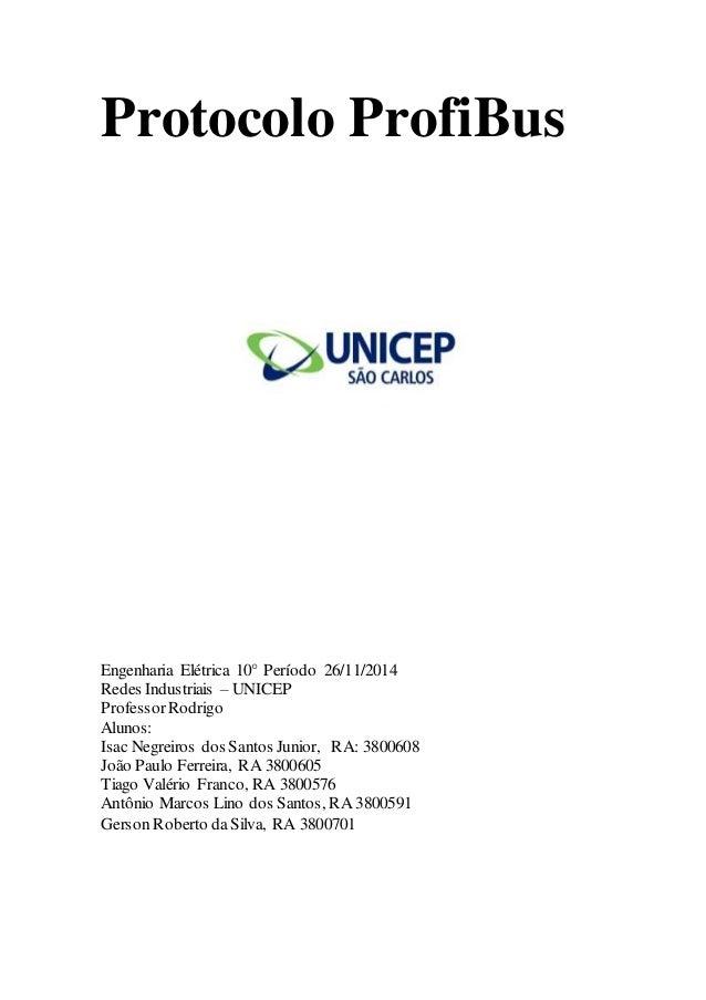 Protocolo ProfiBus  Engenharia Elétrica 10° Período 26/11/2014  Redes Industriais – UNICEP  Professor Rodrigo  Alunos:  Is...