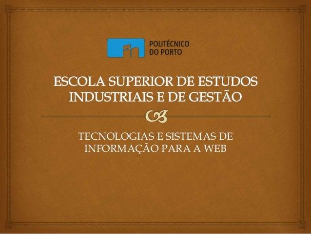 TECNOLOGIAS E SISTEMAS DE INFORMAÇÃO PARA A WEB