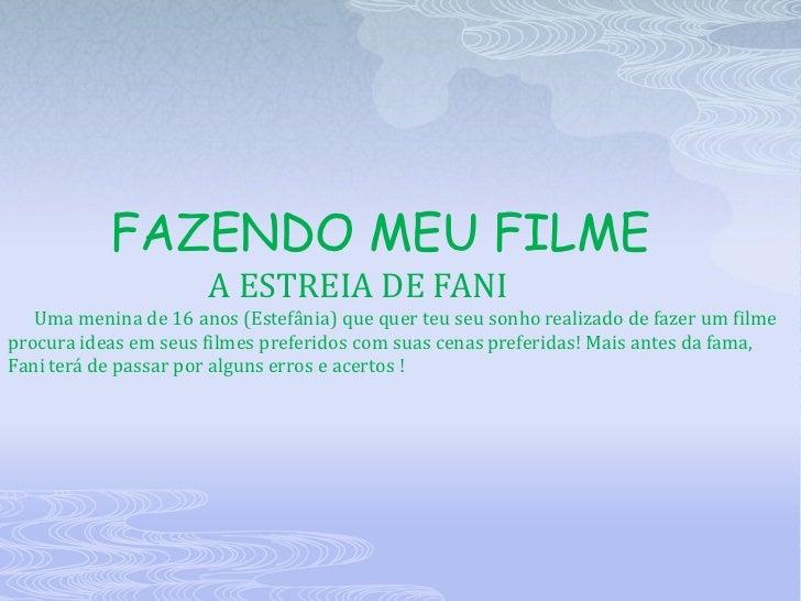 FAZENDO MEU FILME                      A ESTREIA DE FANI   Uma menina de 16 anos (Estefânia) que quer teu seu sonho realiz...