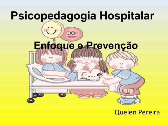 Psicopedagogia Hospitalar Enfoque e Prevenção Quelen Pereira