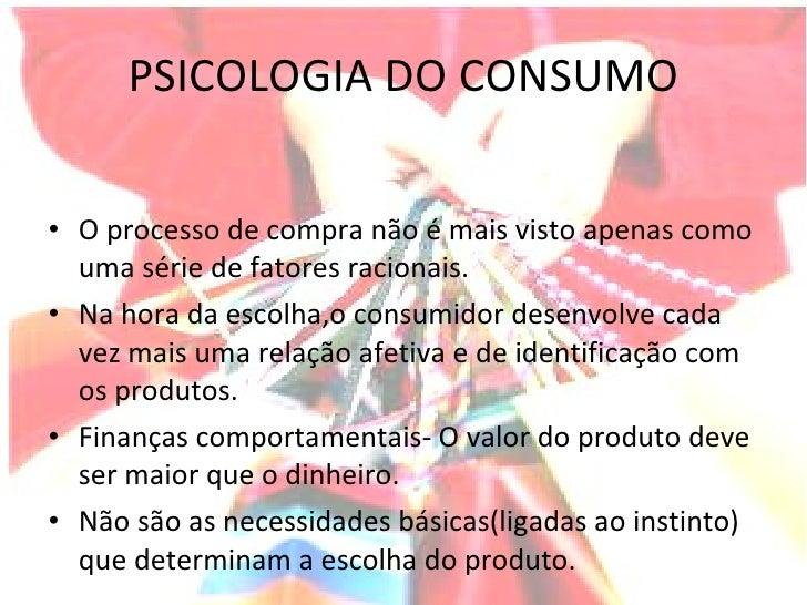 PSICOLOGIA DO CONSUMO <ul><li>O processo de compra não é mais visto apenas como uma série de fatores racionais. </li></ul>...
