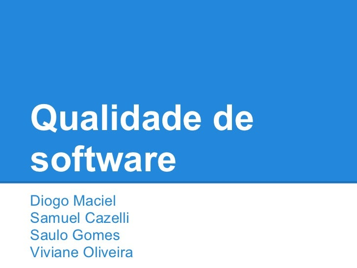 Qualidade desoftwareDiogo MacielSamuel CazelliSaulo GomesViviane Oliveira