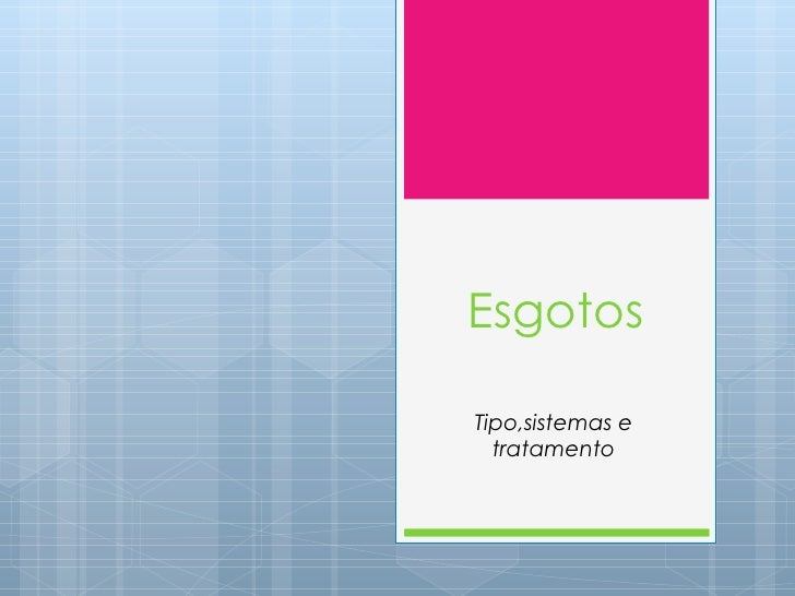 EsgotosTipo,sistemas e  tratamento