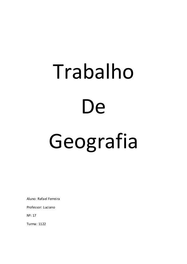 Trabalho  De  Geografia  Aluno: Rafael Ferreira  Professor: Luciano  Nº: 17  Turma: 1122