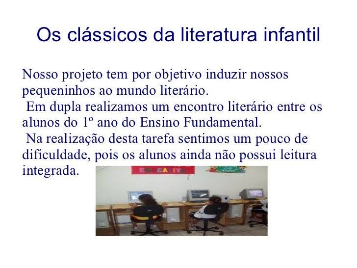 Os clássicos da literatura infantil Nosso projeto tem por objetivo induzir nossos pequeninhos ao mundo literário. Em dupla...