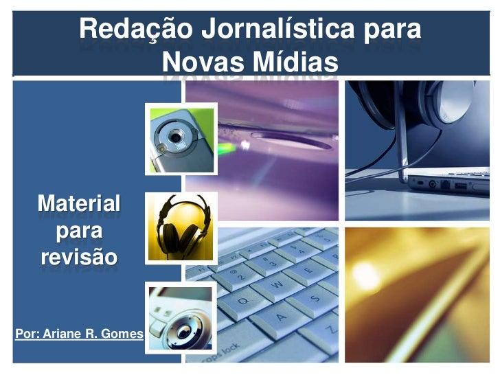 Redação Jornalística para              Novas Mídias   Material     para   revisãoPor: Ariane R. Gomes