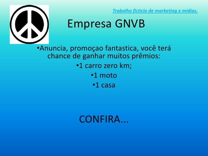 Trabalho ficticio de marketing e midias.         Empresa GNVB•Anuncia, promoçao fantastica, você terá   chance de ganhar m...