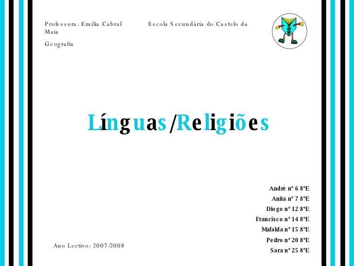 L í n g u a s / R e l i g i õ e s André nº 6 8ºE Anita nº 7 8ºE Diogo nº 12 8ºE Francisco nº 14 8ºE Mafalda nº 15 8ºE Pedr...
