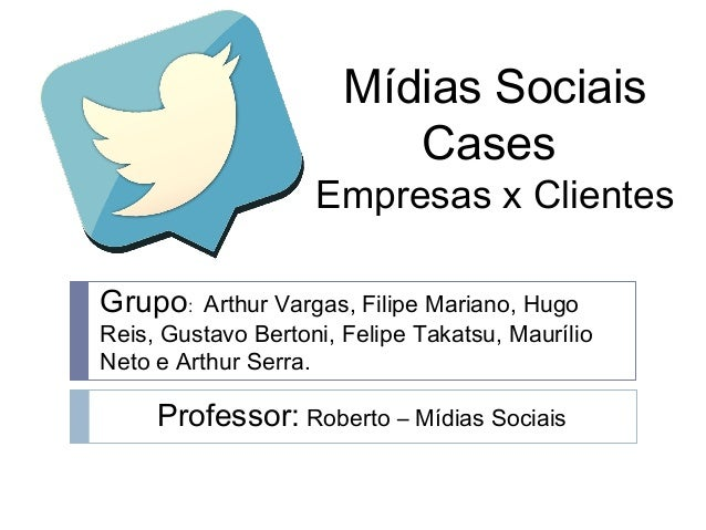 Mídias SociaisCasesEmpresas x ClientesGrupo: Arthur Vargas, Filipe Mariano, HugoReis, Gustavo Bertoni, Felipe Takatsu, Mau...