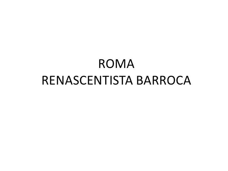 ROMARENASCENTISTA BARROCA