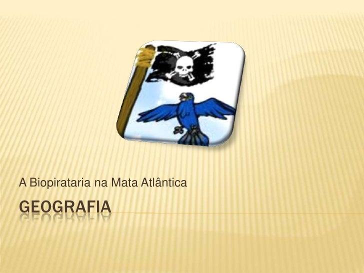 GEOGRAFIA<br />A Biopirataria na Mata Atlântica<br />