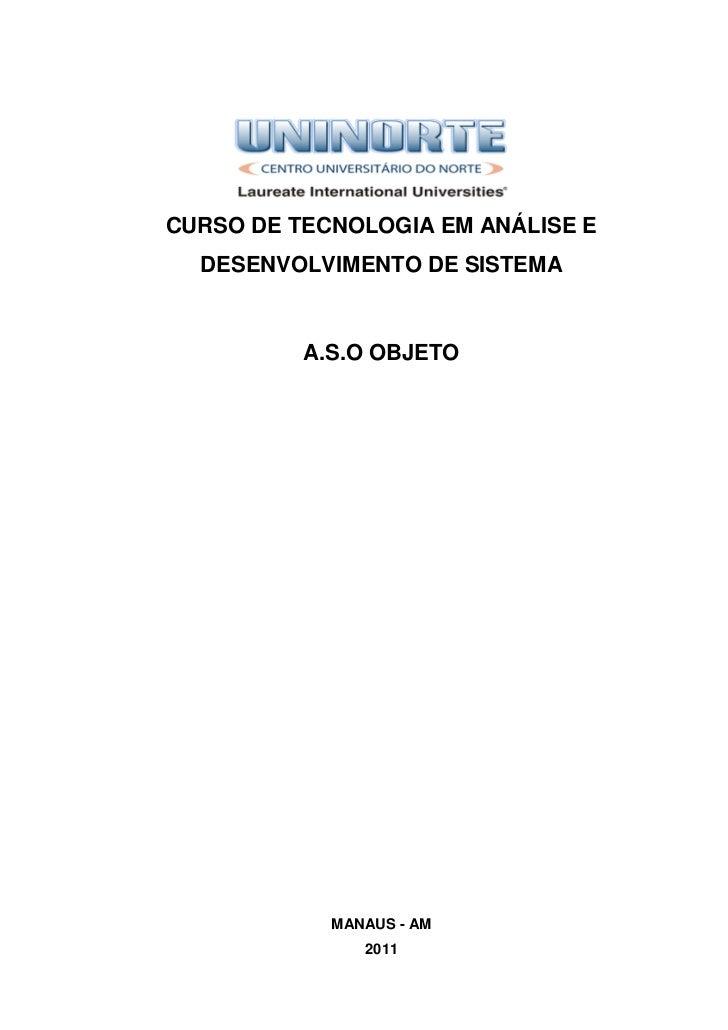 CURSO DE TECNOLOGIA EM ANÁLISE E  DESENVOLVIMENTO DE SISTEMA          A.S.O OBJETO            MANAUS - AM               2011
