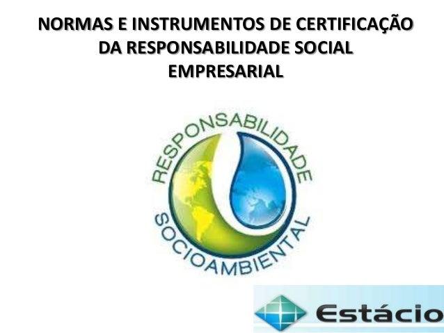 NORMAS E INSTRUMENTOS DE CERTIFICAÇÃO DA RESPONSABILIDADE SOCIAL EMPRESARIAL