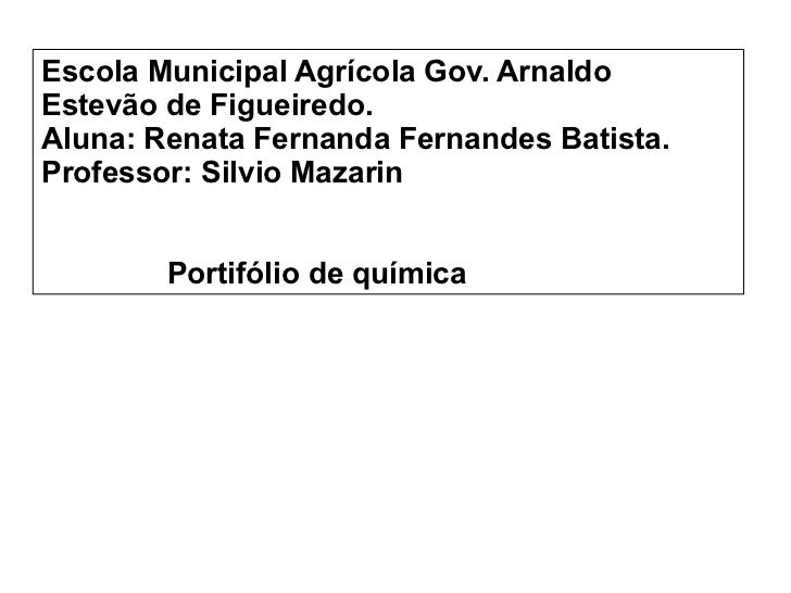 Escola Municipal Agrícola Gov. Arnaldo Estevão de Figueiredo.        Aluna: Renata Fernanda Fernandes Batista...