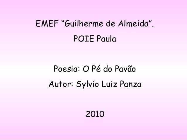 """EMEF """"Guilherme de Almeida"""". POIE Paula Poesia: O Pé do Pavão Autor: Sylvio Luiz Panza 2010"""