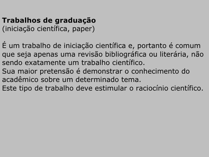 Trabalhos de graduação   (iniciação científica, paper) É um trabalho de iniciação científica e, portanto é comum que seja ...