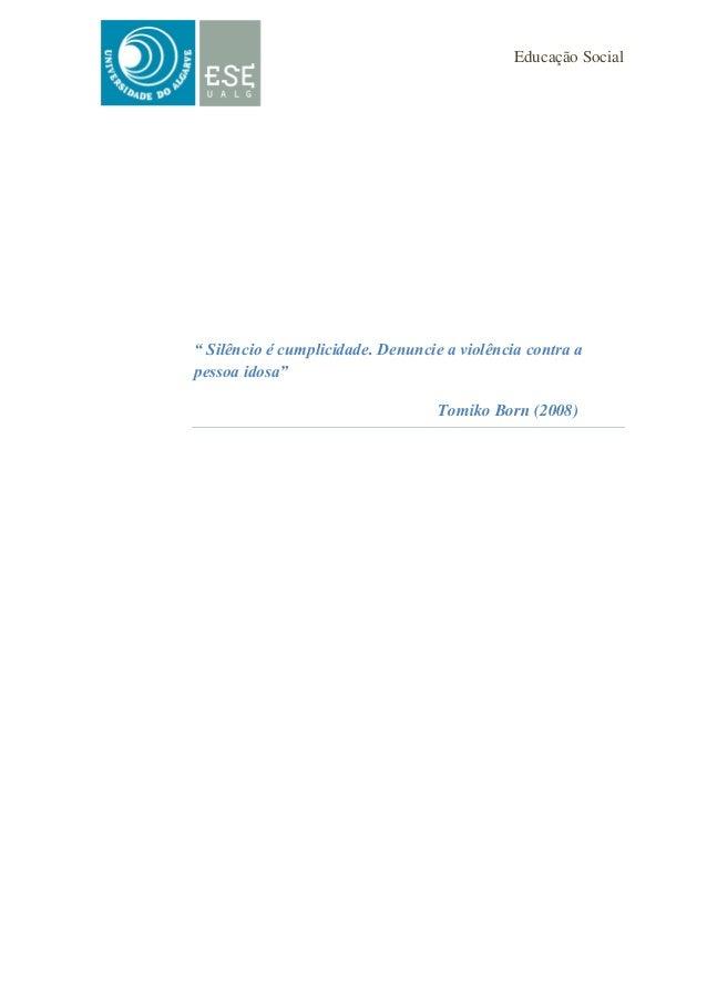 """Educação Social """" Silêncio é cumplicidade. Denuncie a violência contra a pessoa idosa"""" Tomiko Born (2008)"""