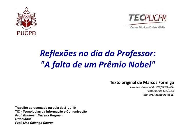 """Reflexões no dia do Professor:<br />""""A falta de um Prêmio Nobel""""<br />Texto original de Marcos Formiga<br />Assessor Espec..."""