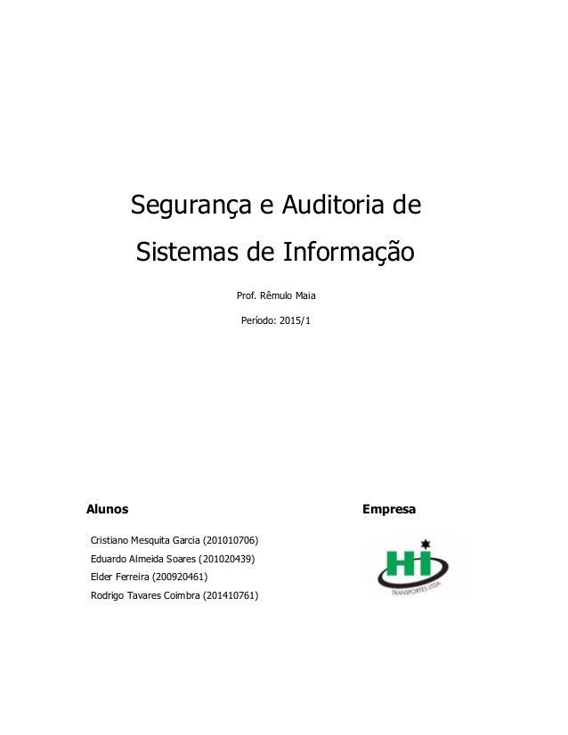 Segurança e Auditoria de Sistemas de Informação Prof. Rêmulo Maia Período: 2015/1 AAlunos Empresa Cristiano Mesquita Garci...
