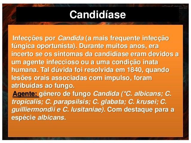 Candidíase Infecções por Candida (a mais frequente infecção fúngica oportunista). Durante muitos anos, era incerto se os s...