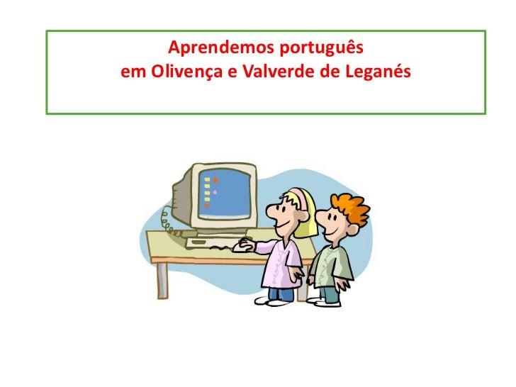 Aprendemos portuguêsem Olivença e Valverde de Leganés<br />
