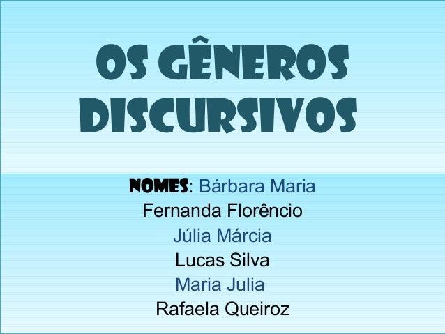 Os gêneros discursivos Os gêneros discursivos Nomes: Bárbara Maria Fernanda Florêncio Júlia Márcia Lucas Silva Maria Julia...