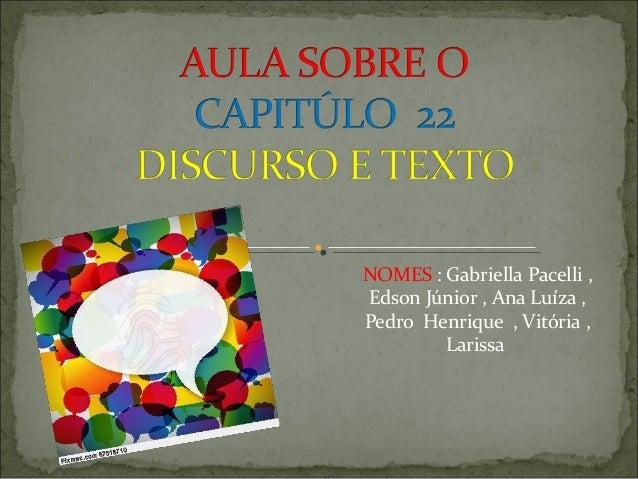 NOMES : Gabriella Pacelli , Edson Júnior , Ana Luíza , Pedro Henrique , Vitória , Larissa