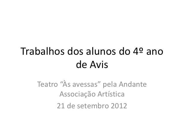 """Trabalhos dos alunos do 4º ano           de Avis   Teatro """"Às avessas"""" pela Andante          Associação Artística         ..."""