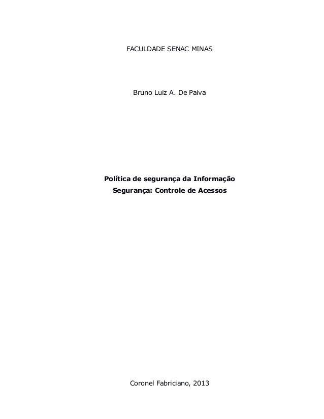 FACULDADE SENAC MINASBruno Luiz A. De PaivaPolítica de segurança da InformaçãoSegurança: Controle de AcessosCoronel Fabric...