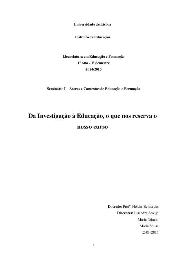 1 Universidade de Lisboa Instituto de Educação Licenciatura em Educação e Formação 1º Ano - 1º Semestre 2014/2015 Seminári...