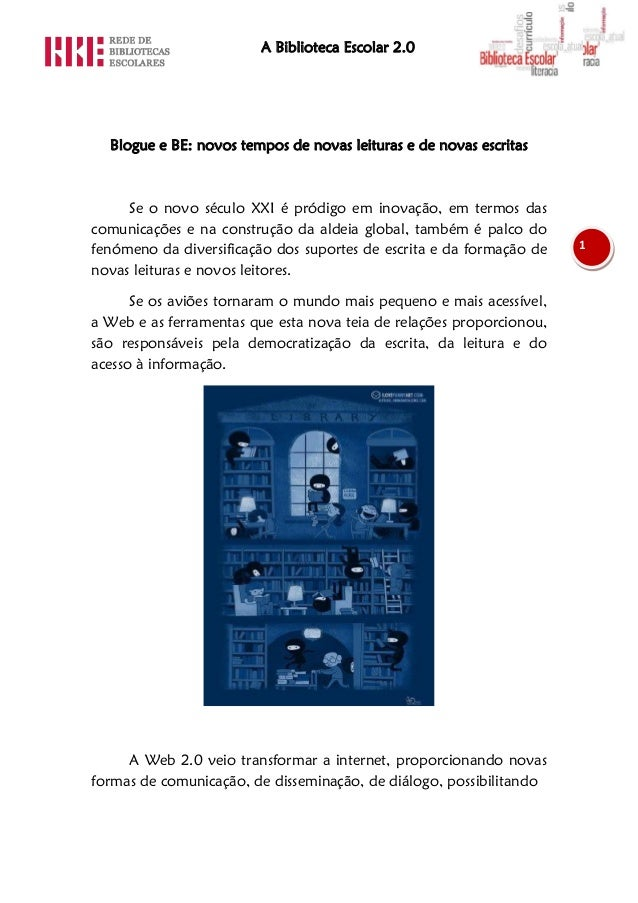 A Biblioteca Escolar 2.0  Blogue e BE: novos tempos de novas leituras e de novas escritas     Se o novo século XXI é pródi...