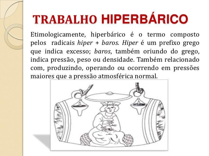 TRABALHO HIPERBÁRICO<br />Etimologicamente, hiperbárico é o termo composto pelos radicaishiper+baros. Hiperé um pre...