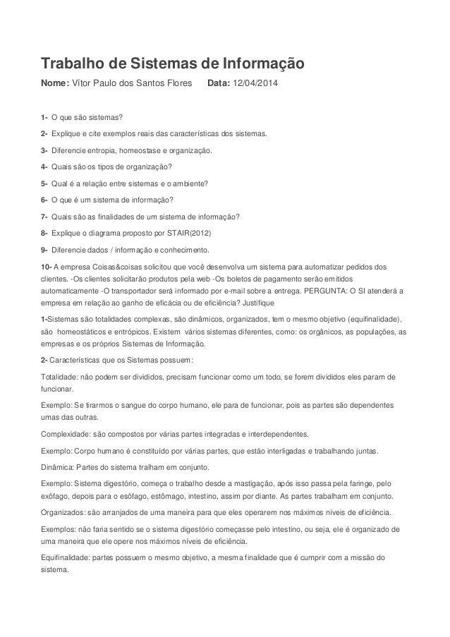 Trabalho de Sistemas de Informação Nome: Vítor Paulo dos Santos Flores Data: 12/04/2014 1- O que são sistemas? 2- Explique...