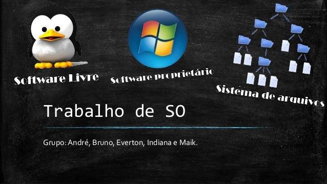 Trabalho de SO Grupo:André, Bruno, Everton, Indiana e Maik.