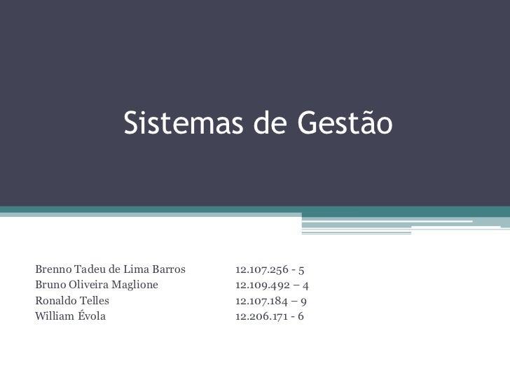 Sistemas de GestãoBrenno Tadeu de Lima Barros   12.107.256 - 5Bruno Oliveira Maglione       12.109.492 – 4Ronaldo Telles  ...